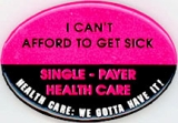 I Can't Afford To Get Sick. Single-Payer Health Care. Health Care: We Gotta Have It!