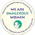 We Are Dangerous Women. Women's International League For Peace And Freedom. 1213 Race Street,...