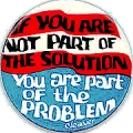 If You Are Not Part of the Solution, You Are Part of the Problem. Cleaver.