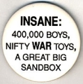 Insane: 400,000 Boys, Nifty War Toys, A Great Big Sandbox.