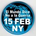 El Mundo Dice No a la Guerra. 15 Feb. NY.