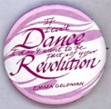 If I Can't Dance I Don't Want to be Part of your Revolution. Emma Goldman.