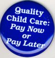 Quality Child Care. Pay Now Or Pay Later.