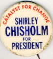 Catalyst for Change. Shirley Chisholm For President.