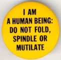 I Am A Human Being. Do Not Fold, Spindle, Or Mutilate.