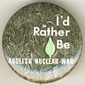 I'd Rather Be. Abolish Nuclear War.
