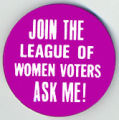 Join the League of Women Voters. Ask Me!