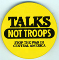 Talks Not Troops.  Stop the War in Central America.