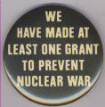 We have made at least one grant to prevent nuclear war.