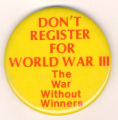 Don't Register for World War III. The War Without Winners.