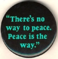 """There's No Way to Peace. Peace Is the Way"""