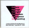 Outlaw. Outrage. Outright. Outspoken. Outrageous. Outstanding. Lesbian & Gay Pride Weekend....
