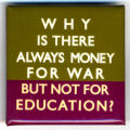 Why is there always money for war but not for education?