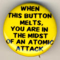 When this button melts, you are in the midst of an atomic attack
