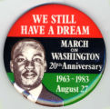 We Still Have A Dream. March on WAshington 20th Anniversary. 1963 ~ 1983 August 27.