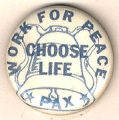 Choose Life. Work For Peace. Pax