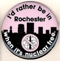 I'd Rather Be In Rochester When It's Nuclear Free.