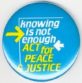Knowing Is Not Enough; Act for Peace & Justice