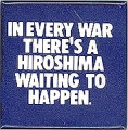 In Every War There's A Hiroshima Waiting To Happen