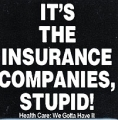 It's The Insurance Companies, Stupid! Health Care: We Gotta Have It
