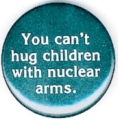 You can't hug children with nuclear arms