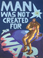 Man was not created for war.