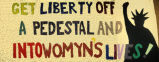 Get Liberty off a Pedestal and into Womyn's Lives!