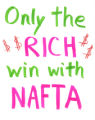 Only the Rich Win with NAFTA