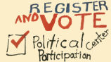 Register and Vote.  Political Center Participation.