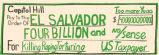 "Capitol Hill Pay to the Order of El Salvador """"Four Billion and No Sense"""". ..."