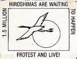 1.5 Million Hiroshimas Are Waiting to Happen; Protest and Live!
