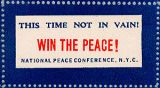 This Time Not In Vain! Win the Peace! National Peace Conference, N.Y.C.