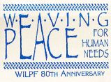 Weaving Peace for Human Needs;. WILPF 80th Anniversary