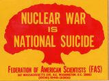 Nuclear War is National Suicide; Federation of American Scientists (FAS)