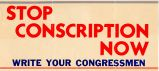 Stop Conscription Now; Write Your Congressmen.