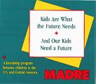 Kids Are What the Future Needs; And Our Kids Need a Future; MADRE; A friendship program between...