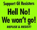 Support GI Resisters; Hell No! We Won't Go! Refuse & Resist!