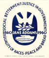Social Betterment.  Justice in Government.  Equality for Races.  Peace and Bread.  Jane Addams.