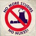 No More Studies; No Nukes!