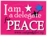 I am a delegate for PEACE. www.codepinkalert.org