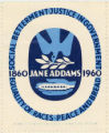 1860 Jane Adams 1960. Social Betterment- Justice in Government- Equality of Races- Peace and...
