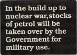 In the build up to nuclear war, stocks of petrol will be taken over by the Government for military...