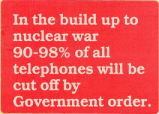 In the build up to nuclear war 90-98% of all telephones will be cut off by Government order.