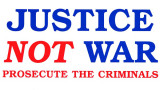 Justice Not War. Prosecute the Criminals.