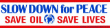 Slow Down for Peace. Save Oil Save Lives.