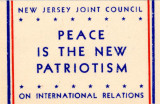 Peace Is The New Patriotism. New Jersey Joint Council On International Relations.