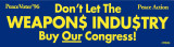 Don't Let The Weapon$ Indu$try Buy Our Congress!