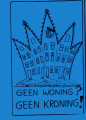 Geen Woning? Geen kroning! (In Dutch: No home? No coronation!)