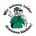Wir mussen leider draussen bleiben! (In German: We must unfortunately remain outside.)