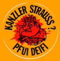 Kanzler Strauss? Pfui Deifi. (In German: Chancellor Strauss? Ugh Deifi.)
